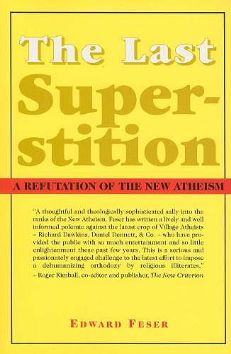 The Last Superstition: A Refutation of the New Atheism: Edward Feser: 9781587314520: Amazon.com: Books