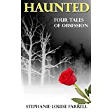 Haunted - Four Tales Of Obsession And Horrorby Stephanie-Louise Farrell