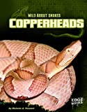 img - for Copperheads (Wild about Snakes) book / textbook / text book