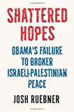 Shattered Hopes: Obama's Failure to Broker Israeli-Palestinian Peace
