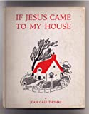 img - for IF JESUS CAME TO MY HOUSE by Joan Gale Thomas (1956 Ninth printing Hardcover 8 1/4 x 6 3/4 inches 22 pages Lothrop, Lee & Shepard Co., Inc.) book / textbook / text book