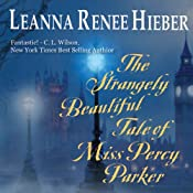 The Strangely Beautiful Tale of Miss Percy Parker | [Leanna Renee Hieber]