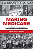Making Medicare: New Perspectives on the History of Medicare in Canada (Institute of Public Administration of Canada Series in Public Management and Governance)