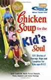 Chicken Soup for the Kid's Soul: 101 Stories of Courage, Hope and Laughter (Chicken Soup for the Soul) (1558746099) by Canfield, Jack