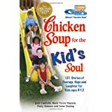 Chicken Soup for the Kid's Soul: 101 Stories of Courage, Hope and Laughter (Chicken Soup for the Soul) ~ Jack Canfield