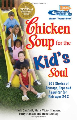 Chicken Soup For The Kid'S Soul: 101 Stories Of Courage, Hope And Laughter (Chicken Soup For The Soul)