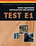 img - for ASE Test Preparation - Truck Equipment Test Series: Truck Equipment Installation and Repair, Test E1 book / textbook / text book