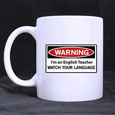 "Simple White Mug - Design For Teachers Funny ""Warning"" "" I'm a english teacher WATCH YOUR LANGUAGE "" Ceramic Coffee White Mug (11 Ounce) - Best Gifts For Teachers"