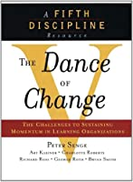 The Dance of Change: The Challenges of Sustaining Momentum in a Learning Organization (The Fifth Discipline)