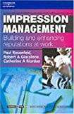 Impression Management: Building and Enhancing Reputations at Work: Psychology @ Work Series