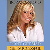 Don't Get Mad, Get Successful | [Bozana Skojo]