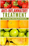 Anti-Inflammatory Treatment: Cure of Pain & Stiffness, Healthy Eating, Anti-Inflammatory Diet (Healthy living, Weight loss, Healing)