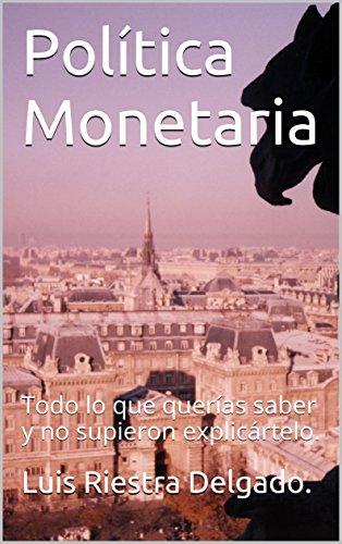 Política Monetaria: Todo lo que querías saber y no supieron explicártelo.