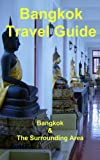 Bangkok Travel Guide: Bangkok & The Surrounding Area
