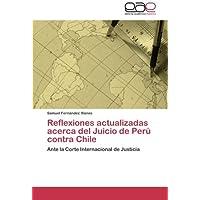 Reflexiones actualizadas acerca del Juicio de Perú contra Chile: Ante la Corte Internacional de Justicia