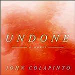 Undone: A Novel   John Colapinto