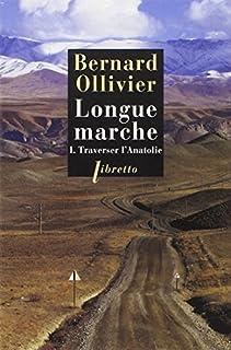 Longue marche : à pied de la Méditerranée jusqu'en Chine par la route de la soie : [1] : Traverser l'Anatolie
