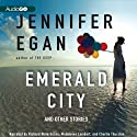 Emerald City (       UNABRIDGED) by Jennifer Egan Narrated by Charlie Thurston, Madeleine Lambert, Richard Waterhouse