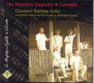 Grillo - Complete Instrumental Music & Selected Motets (His Majestys Sagbutts & Cornetts) from sfz music