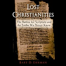 Lost Christianities: The Battles of Scripture and the Faiths We Never Knew Audiobook by Bart D. Ehrman Narrated by Matthew Kugler