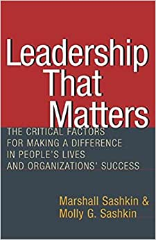 Leadership That Matters: The Critical Factors For Making A Difference In People's Lives And Organizations' Success
