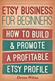 Etsy Business For Beginners: How To Build & Promote A Profitable Etsy Profile (Etsy, Etsy Selling Success, Etsy Business)