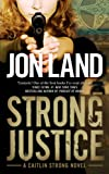 Strong Justice: A Caitlin Strong Novel (0765363178) by Land, Jon