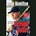Beyond Belief: Finding the Strength to Come Back (       UNABRIDGED) by Josh Hamilton, Tim Keown (Contributor) Narrated by Ethan Sawyer