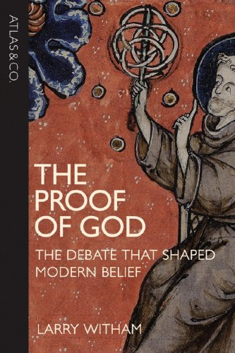 The Proof of God: The Debate that Shaped Modern Belief, LARRY WITHAM