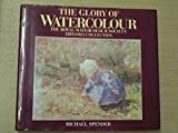 img - for The Glory of Watercolour: The Royal Watercolour Society Diploma Collection by Royal Society of Painters in Water-Colours (Great Britain) (1988-05-03) book / textbook / text book