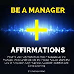 Be a Manager Affirmations: Positive Daily Affirmations to Help You Discover the Manager Inside and Motivate the People Around Using the Law of Attraction   Stephens Hyang