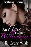 An Heir For The Billionaire: His Every Wish (Part Three) (A BDSM And Domination Erotic Romance Novelette)