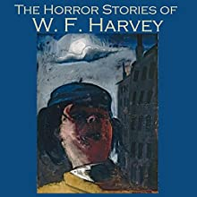 The Horror Stories of W. F. Harvey (       UNABRIDGED) by W. F. Harvey Narrated by Cathy Dobson