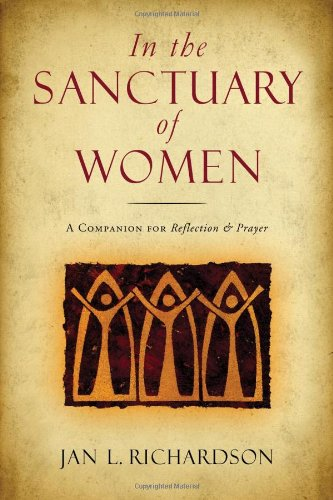 In the Sanctuary of Women: A Companion for Reflection and Prayer, Jan L. Richardson