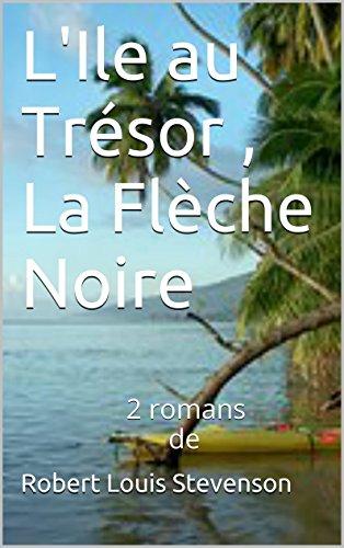 Stevenson, R. L. - L'Ile au Trésor , La Flèche Noire: 2 romans de (French Edition)