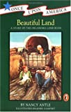 Beautiful Land (Turtleback School & Library Binding Edition) (Once Upon America) (0613026195) by Antle, Nancy