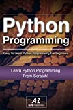 Python: Quick and Easy Solution To Learning Python Programming Today! - Learn By Doing - Easy To Follow For Beginners (Python, Python Programming, Python in a day, Python for informatics, Python)