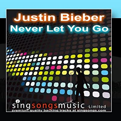 Never Let You Go (In the style of Justin Bieber)