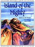 img - for Island of the Mighty (Oxford Myths and Legends) book / textbook / text book