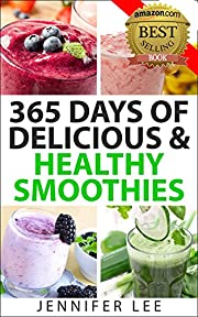 365 Days of Delicious and Healthy Smoothies: 365 Smoothie Recipes To Last You For A Year