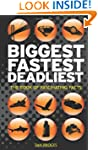 Biggest, Fastest, Deadliest: The Book...