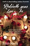 Rekindle Your Love For God: Come back to Him. And there you shall find your first love once again