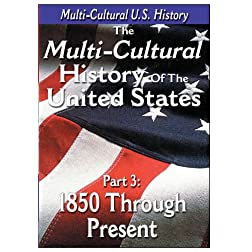 The History of the United States - 1850 through Present Day
