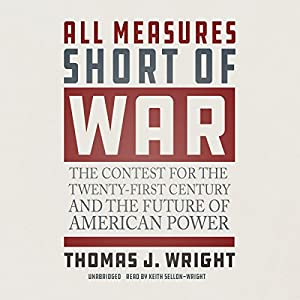 All Measures Short of War: The Contest for the Twenty-First Century and the Future of American Power Hörbuch von Thomas J. Wright Gesprochen von: Keith Sellon-Wright