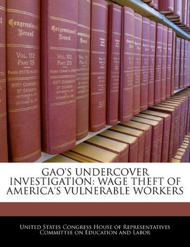 Gao's Undercover Investigation: Wage Theft Of America's Vulnerable Workers