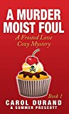 A Murder Moist Foul: A Frosted Love Cozy Mystery- Book 1 (Frosted Love Mysteries)