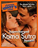 img - for The Complete Idiot's Guide to Supercharged Kama Sutra Illustrated book / textbook / text book