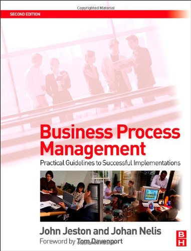 Business Process Management, Second Edition: Practical Guidelines to Successful Implementations