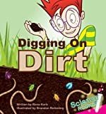 Digging on Dirt (Science Rocks) (Science Rocks)