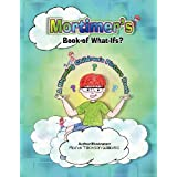 Mortimer's Book of What-Ifs (A Children's Rhyming Picture Book of Poetry) ~ Mandi Tillotson Williams